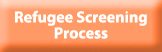 Refugee Screening Process button