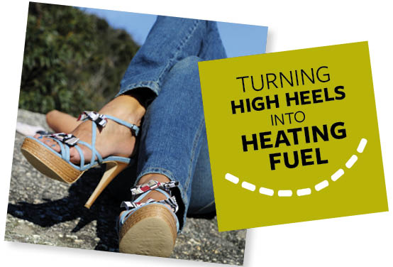 TURNING HIGH HEELS INTO HEATING FUEL