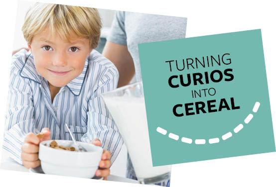 TURNING CURIOS INTO CEREAL